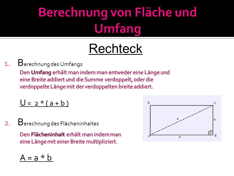 Rechteck 1. B erechnung des Umfangs 2. B erechnung des Flächeninhaltes