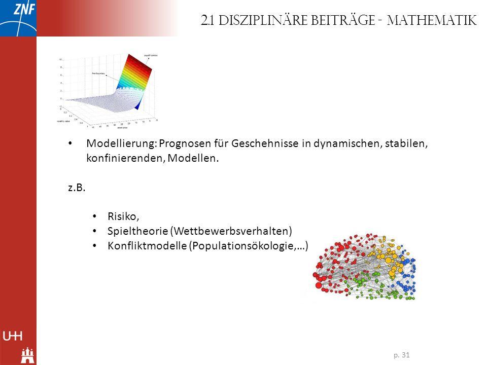Modellierung: Prognosen für Geschehnisse in dynamischen, stabilen, konfinierenden, Modellen. z.B. Risiko, Spieltheorie (Wettbewerbsverhalten) Konflikt