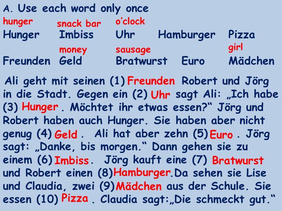 A. Use each word only once Hunger Imbiss Uhr HamburgerPizza FreundenGeldBratwurst Euro Mädchen hunger snack bar oclock moneysausage girl Freunden Uhr