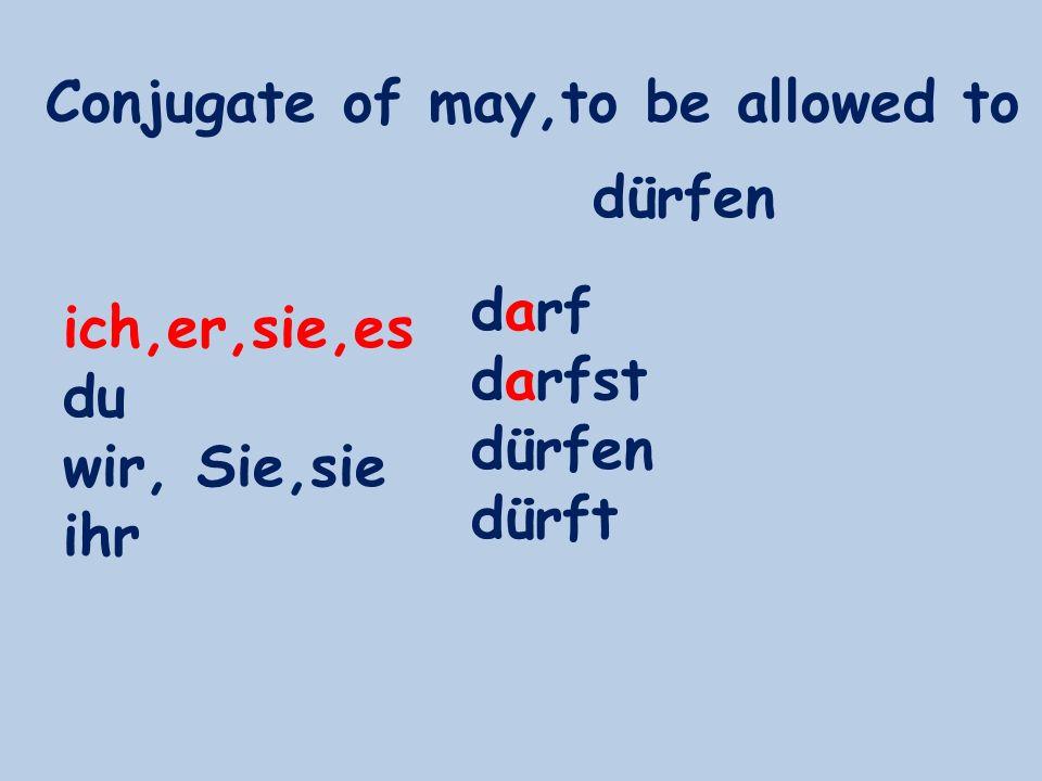 Conjugate of may,to be allowed to ich,er,sie,es du wir, Sie,sie ihr darf darfst dürfen dürft dürfen