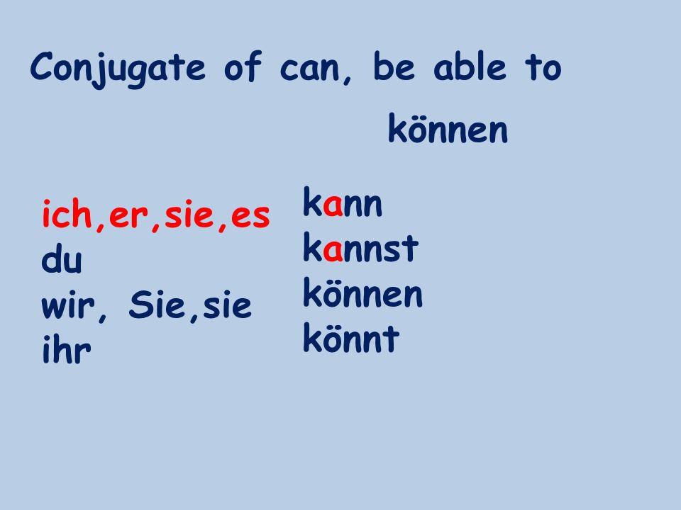 Conjugate of can, be able to ich,er,sie,es du wir, Sie,sie ihr kann kannst können könnt können