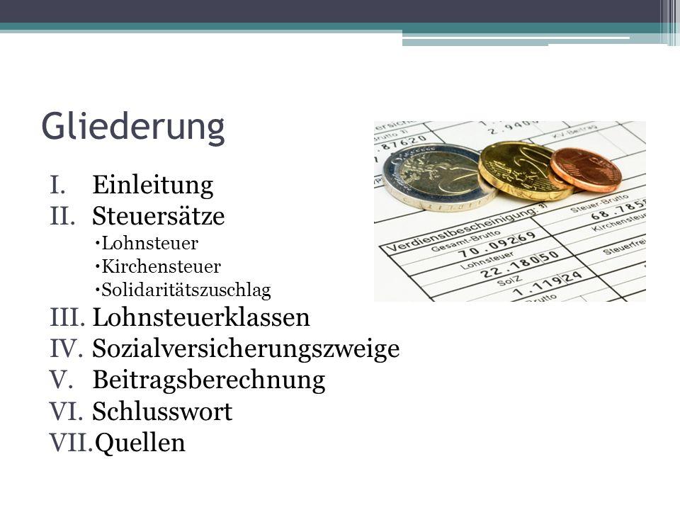 Gliederung I.Einleitung II.Steuersätze Lohnsteuer Kirchensteuer Solidaritätszuschlag III.Lohnsteuerklassen IV.Sozialversicherungszweige V.Beitragsbere