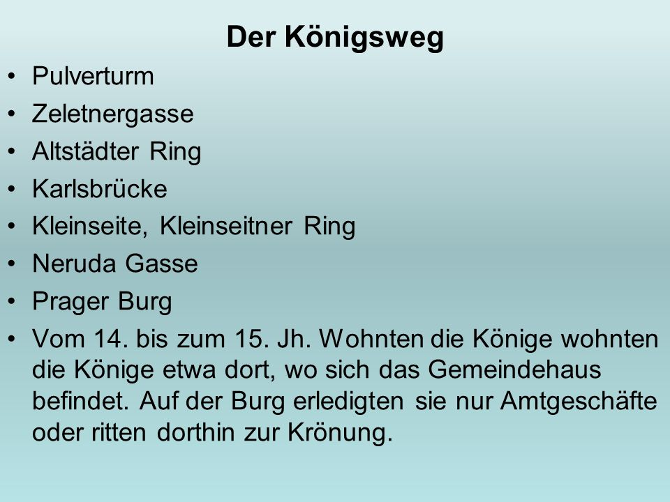 Der Königsweg Pulverturm Zeletnergasse Altstädter Ring Karlsbrücke Kleinseite, Kleinseitner Ring Neruda Gasse Prager Burg Vom 14. bis zum 15. Jh. Wohn