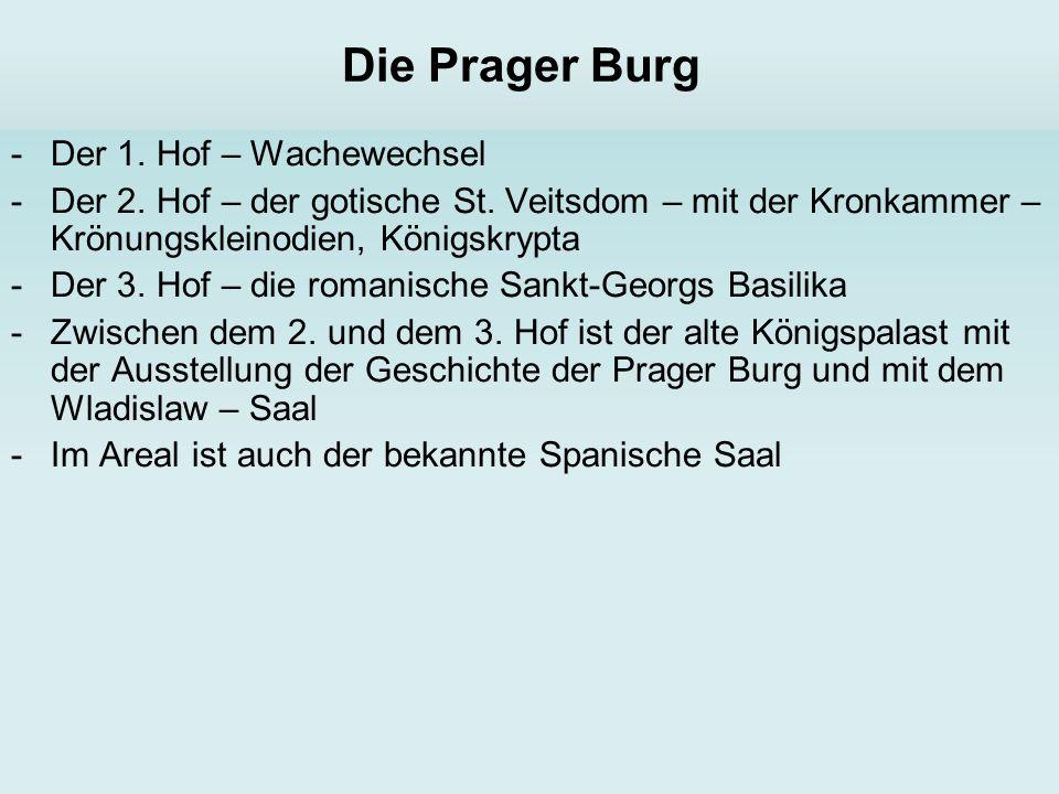 Die Prager Burg -Der 1. Hof – Wachewechsel -Der 2. Hof – der gotische St. Veitsdom – mit der Kronkammer – Krönungskleinodien, Königskrypta -Der 3. Hof