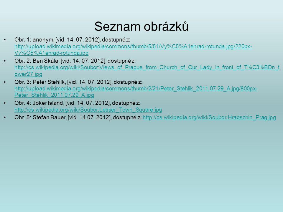 Seznam obrázků Obr. 1: anonym, [vid. 14. 07. 2012], dostupné z: http://upload.wikimedia.org/wikipedia/commons/thumb/5/51/Vy%C5%A1ehrad-rotunda.jpg/220