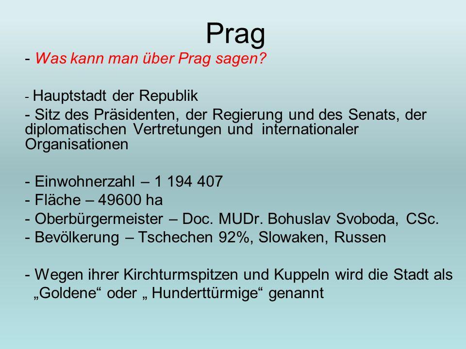 Prag - Was kann man über Prag sagen? - Hauptstadt der Republik - Sitz des Präsidenten, der Regierung und des Senats, der diplomatischen Vertretungen u
