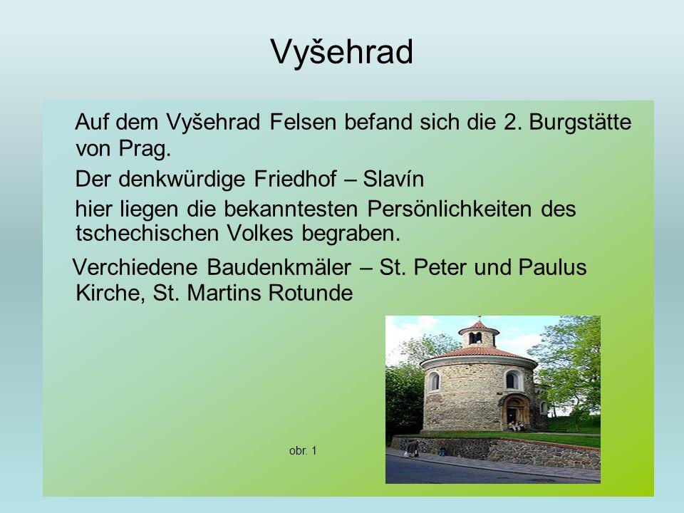 Vyšehrad Auf dem Vyšehrad Felsen befand sich die 2. Burgstätte von Prag. Der denkwürdige Friedhof – Slavín hier liegen die bekanntesten Persönlichkeit