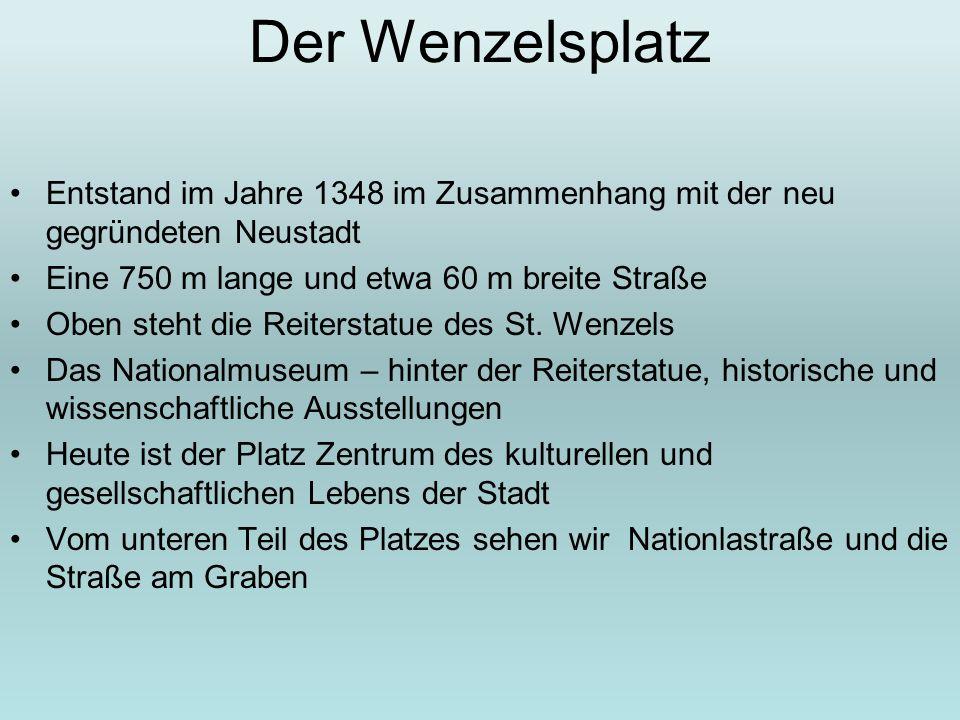 Der Wenzelsplatz Entstand im Jahre 1348 im Zusammenhang mit der neu gegründeten Neustadt Eine 750 m lange und etwa 60 m breite Straße Oben steht die R