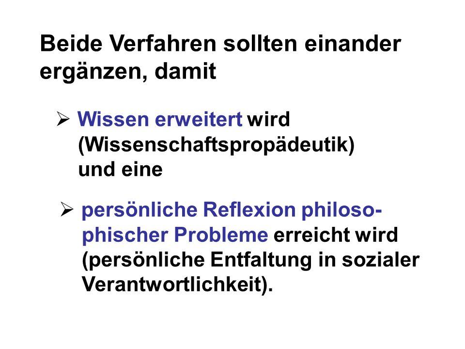 Beide Verfahren sollten einander ergänzen, damit Wissen erweitert wird (Wissenschaftspropädeutik) und eine persönliche Reflexion philoso- phischer Probleme erreicht wird (persönliche Entfaltung in sozialer Verantwortlichkeit).