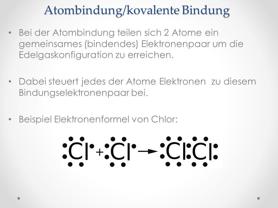 Bei der Atombindung teilen sich 2 Atome ein gemeinsames (bindendes) Elektronenpaar um die Edelgaskonfiguration zu erreichen. Dabei steuert jedes der A
