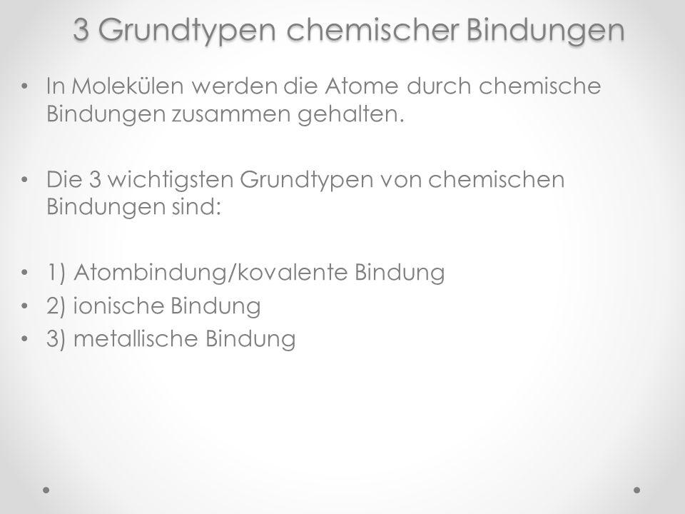 3 Grundtypen chemischer Bindungen In Molekülen werden die Atome durch chemische Bindungen zusammen gehalten. Die 3 wichtigsten Grundtypen von chemisch