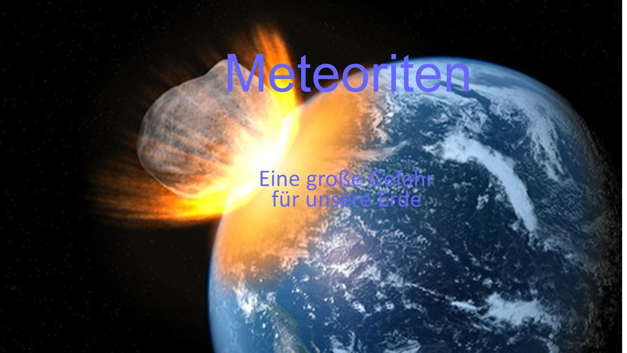 Meteoriten Eine große Gefahr für unsere Erde