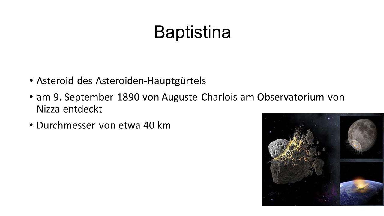 Baptistina Asteroid des Asteroiden-Hauptgürtels am 9. September 1890 von Auguste Charlois am Observatorium von Nizza entdeckt Durchmesser von etwa 40