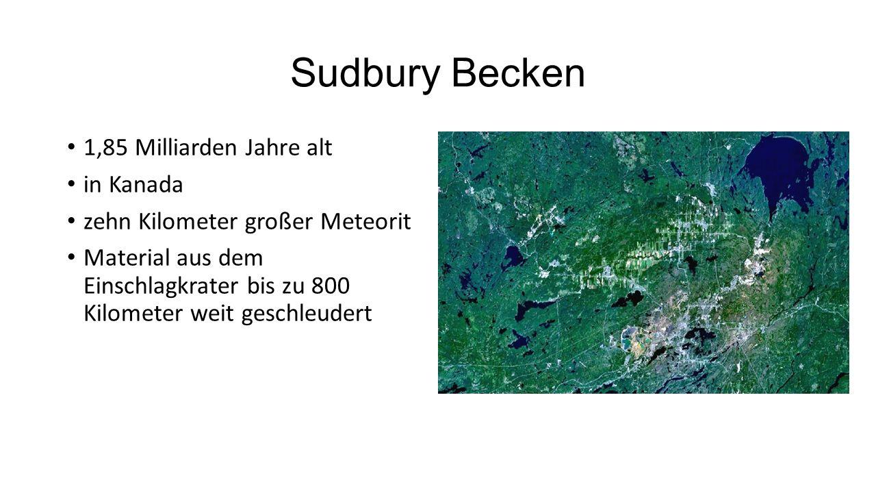 Sudbury Becken 1,85 Milliarden Jahre alt in Kanada zehn Kilometer großer Meteorit Material aus dem Einschlagkrater bis zu 800 Kilometer weit geschleudert