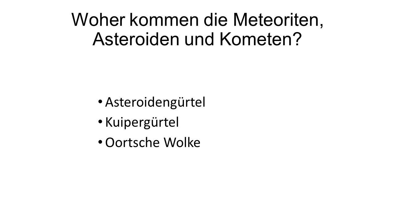 Woher kommen die Meteoriten, Asteroiden und Kometen? Asteroidengürtel Kuipergürtel Oortsche Wolke