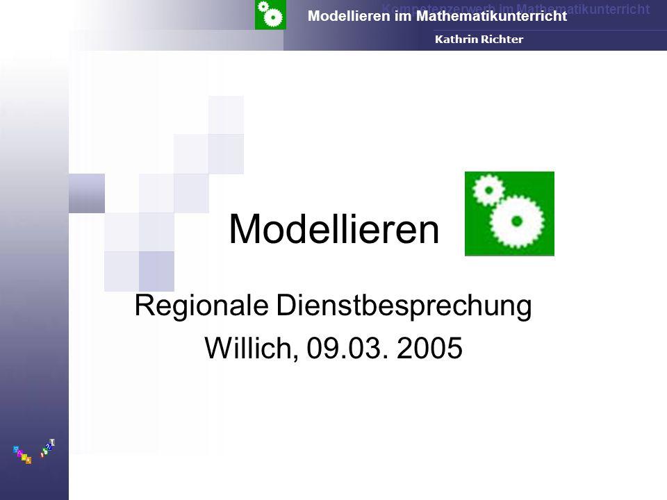 Kompetenzerwerb im Mathematikunterricht Modellieren im Mathematikunterricht FH-Dortmund Kathrin Richter Modellieren Regionale Dienstbesprechung Willich, 09.03.