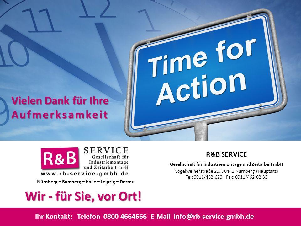 R&B SERVICE Gesellschaft für Industriemontage und Zeitarbeit mbH Vogelweiherstraße 20, 90441 Nürnberg (Hauptsitz) Tel: 0911/462 620 Fax: 0911/462 62 3