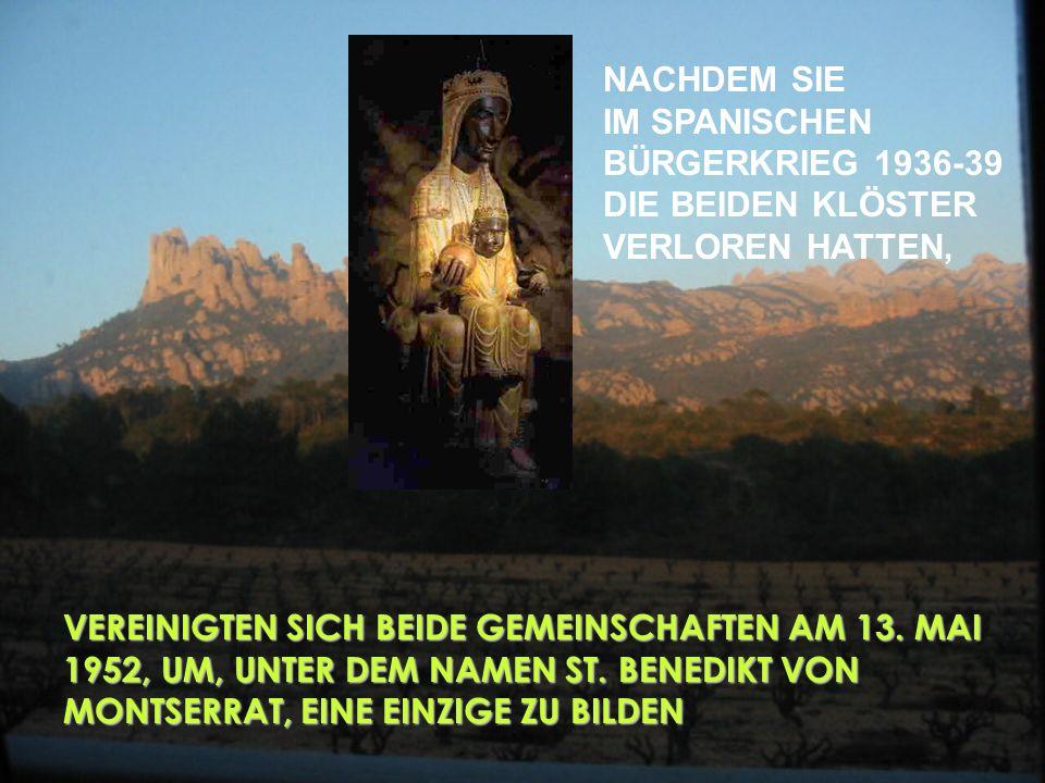 NACHDEM SIE IM SPANISCHEN BÜRGERKRIEG 1936-39 DIE BEIDEN KLÖSTER VERLOREN HATTEN, VEREINIGTEN SICH BEIDE GEMEINSCHAFTEN AM 13.