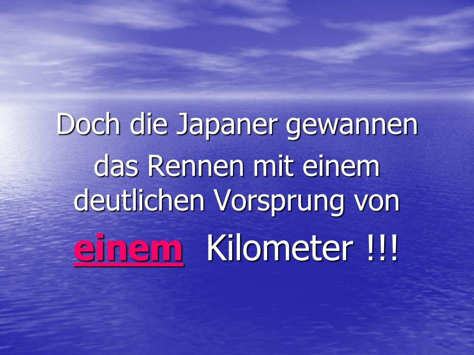 Doch die Japaner gewannen das Rennen mit einem deutlichen Vorsprung von einem Kilometer !!!