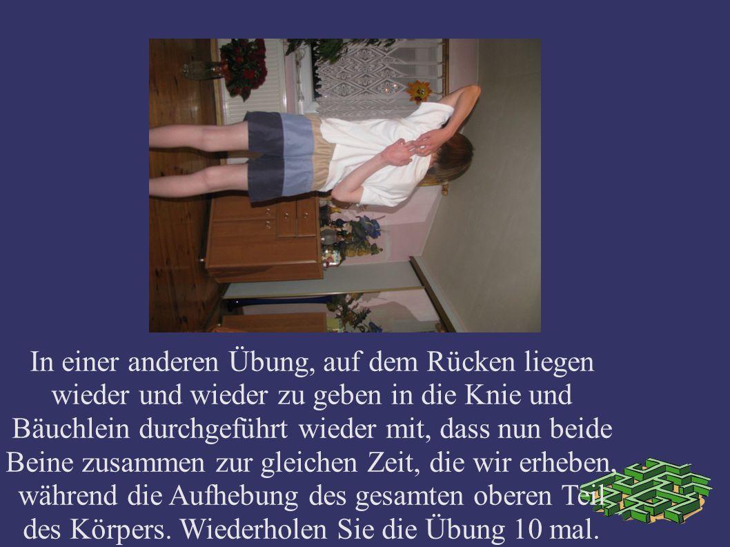In einer anderen Übung, auf dem Rücken liegen wieder und wieder zu geben in die Knie und Bäuchlein durchgeführt wieder mit, dass nun beide Beine zusam
