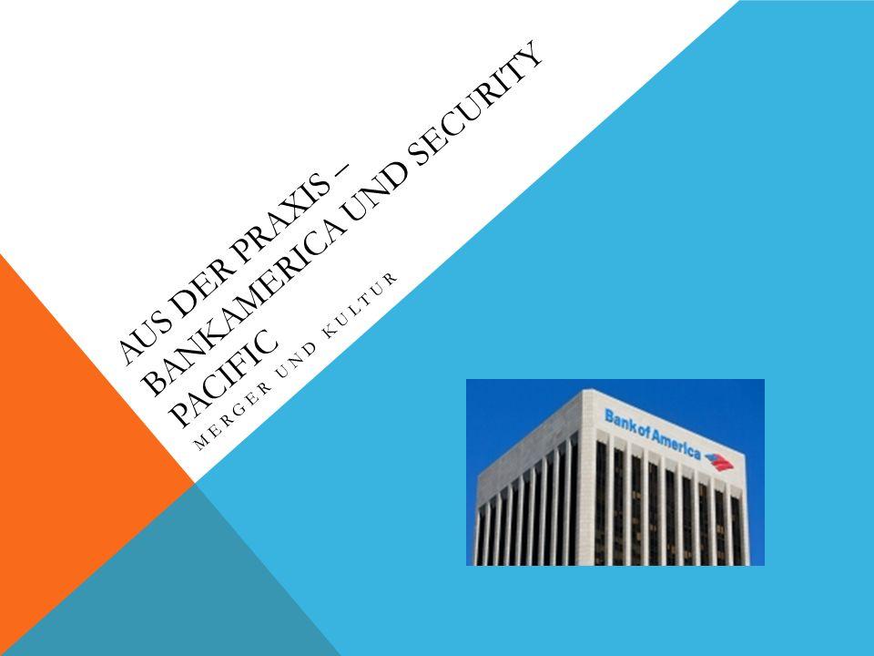 AUS DER PRAXIS – BANKAMERICA UND SECURITY PACIFIC MERGER UND KULTUR