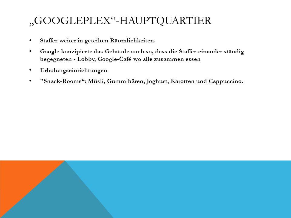 ,,GOOGLEPLEX-HAUPTQUARTIER Staffer weiter in geteilten Räumlichkeiten. Google konzipierte das Gebäude auch so, dass die Staffer einander ständig begeg