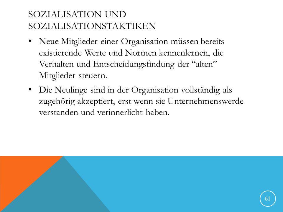 SOZIALISATION UND SOZIALISATIONSTAKTIKEN Neue Mitglieder einer Organisation müssen bereits existierende Werte und Normen kennenlernen, die Verhalten u