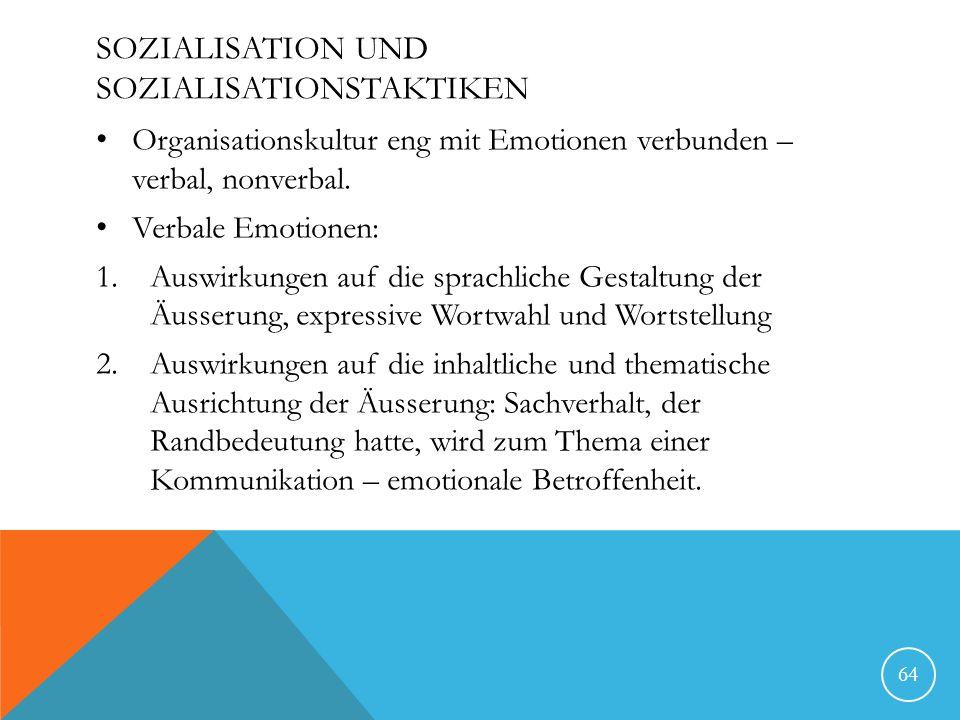 SOZIALISATION UND SOZIALISATIONSTAKTIKEN Organisationskultur eng mit Emotionen verbunden – verbal, nonverbal. Verbale Emotionen: 1.Auswirkungen auf di