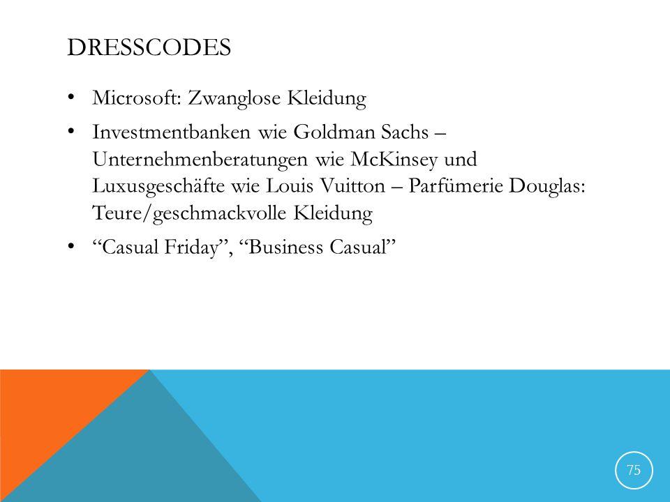 DRESSCODES Microsoft: Zwanglose Kleidung Investmentbanken wie Goldman Sachs – Unternehmenberatungen wie McKinsey und Luxusgeschäfte wie Louis Vuitton