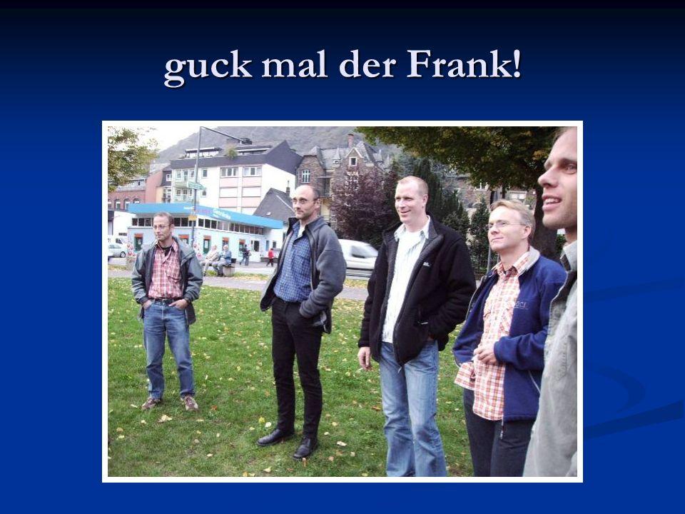 guck mal der Frank!