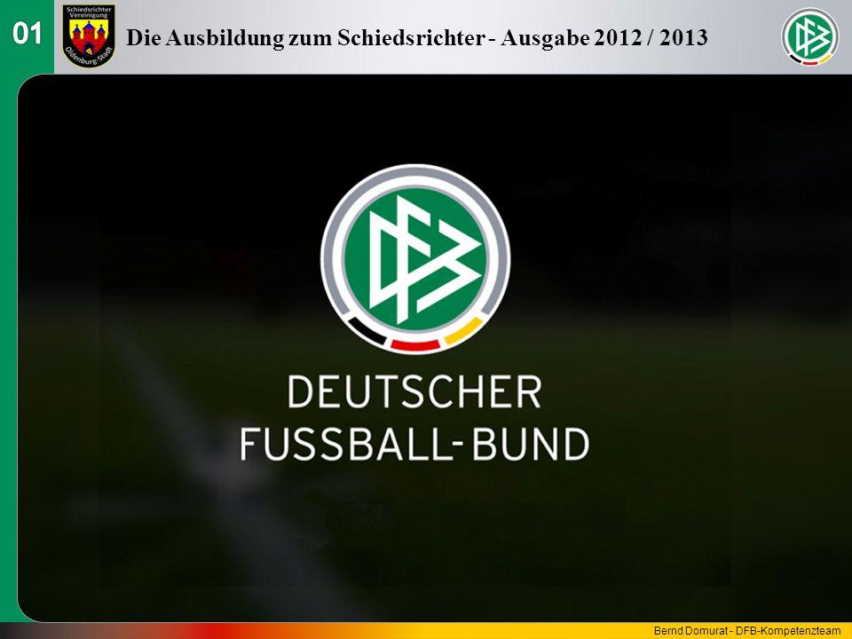 Fußball-Regeln 2012 / 2013 Schüsse von der Strafstoßmarke zur Spielentscheidung Die Ausbildung zum Schiedsrichter - Ausgabe 2012 / 2013 Bernd Domurat - DFB-Kompetenzteam