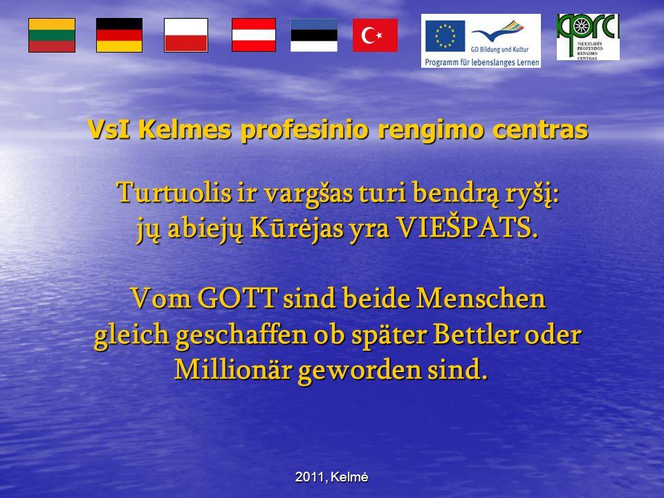 2011, Kelmė VsI Kelmes profesinio rengimo centras Turtuolis ir vargšas turi bendrą ryšį: jų abiejų Kūrėjas yra VIEŠPATS. Vom GOTT sind beide Menschen