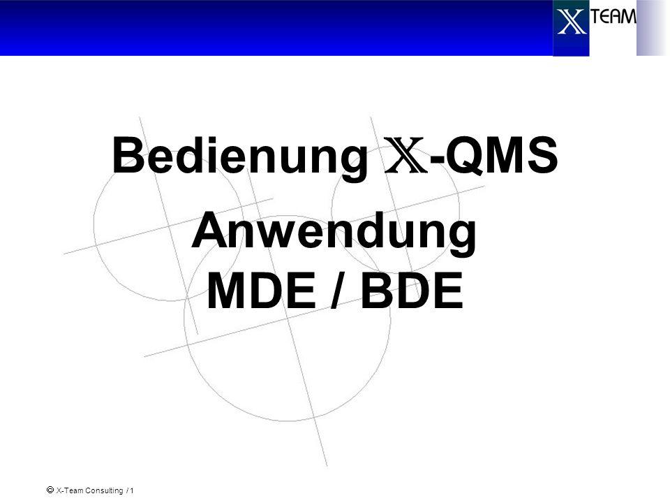 X-Team Consulting / 2 MDE – BDE Kombination Bei MDE/BDE-Kombination werden beide Rahmen eingeblendet; die Bedienung ist identisch In einer Tabelle werden Auftragsstatus und Maschinenstatus auf erlaubte Beziehungen eingestellt und eine Vorzugsbeziehung vorgegeben, so dass bei einem Auftragsstatuswechsel automatisch ein Maschinenstatuswechsel vorgegeben wird bzw.