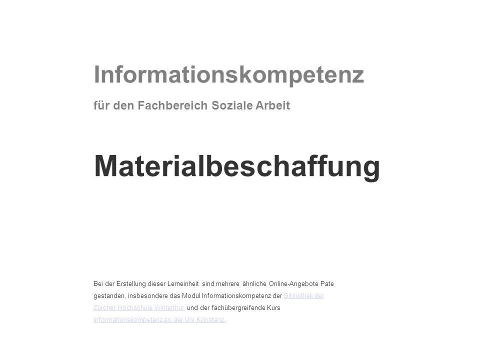 Informationskompetenz für den Fachbereich Soziale Arbeit Materialbeschaffung Bei der Erstellung dieser Lerneinheit sind mehrere ähnliche Online-Angebo