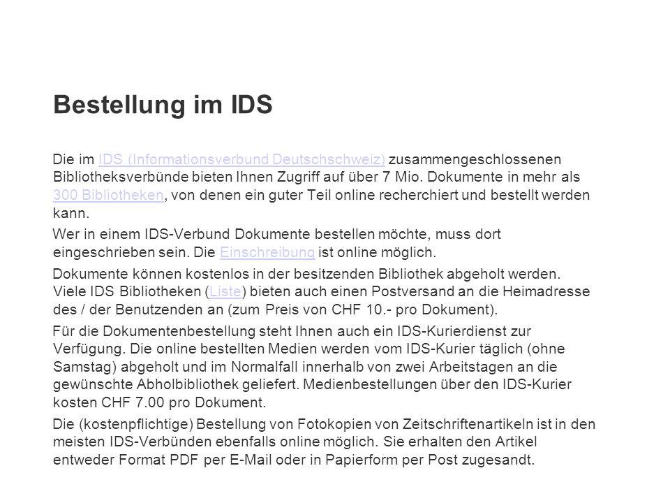 Bestellung im IDS Die im IDS (Informationsverbund Deutschschweiz) zusammengeschlossenen Bibliotheksverbünde bieten Ihnen Zugriff auf über 7 Mio. Dokum