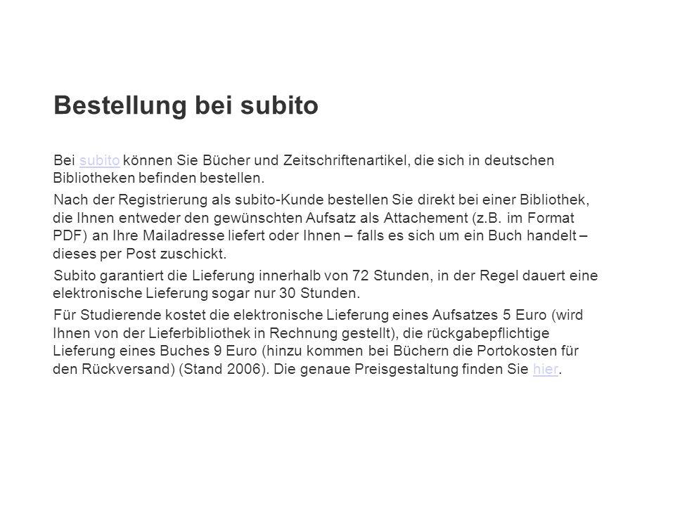 Bestellung bei subito Bei subito können Sie Bücher und Zeitschriftenartikel, die sich in deutschen Bibliotheken befinden bestellen.subito Nach der Reg
