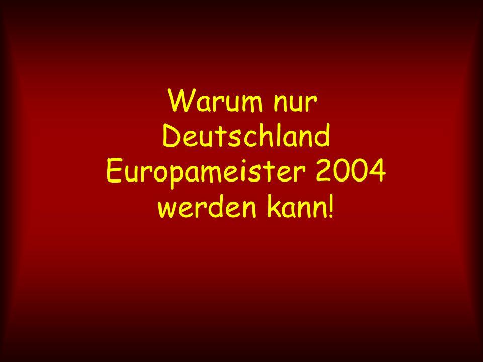 Warum nur Deutschland Europameister 2004 werden kann!