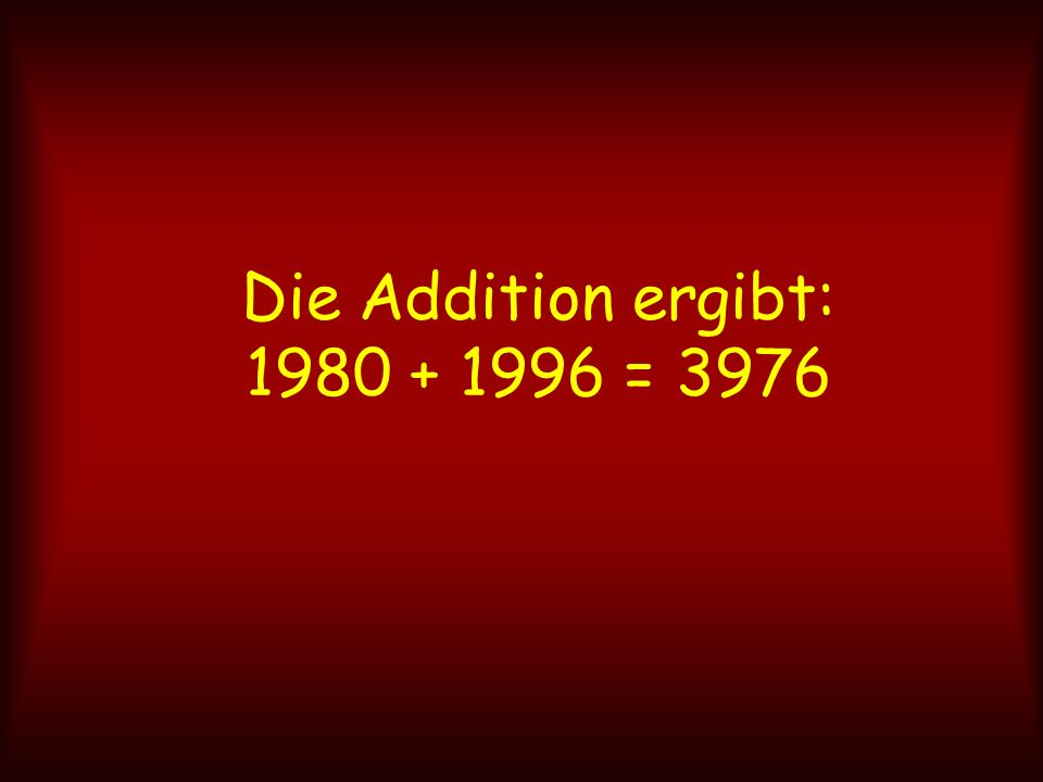 Die Addition ergibt: 1980 + 1996 = 3976