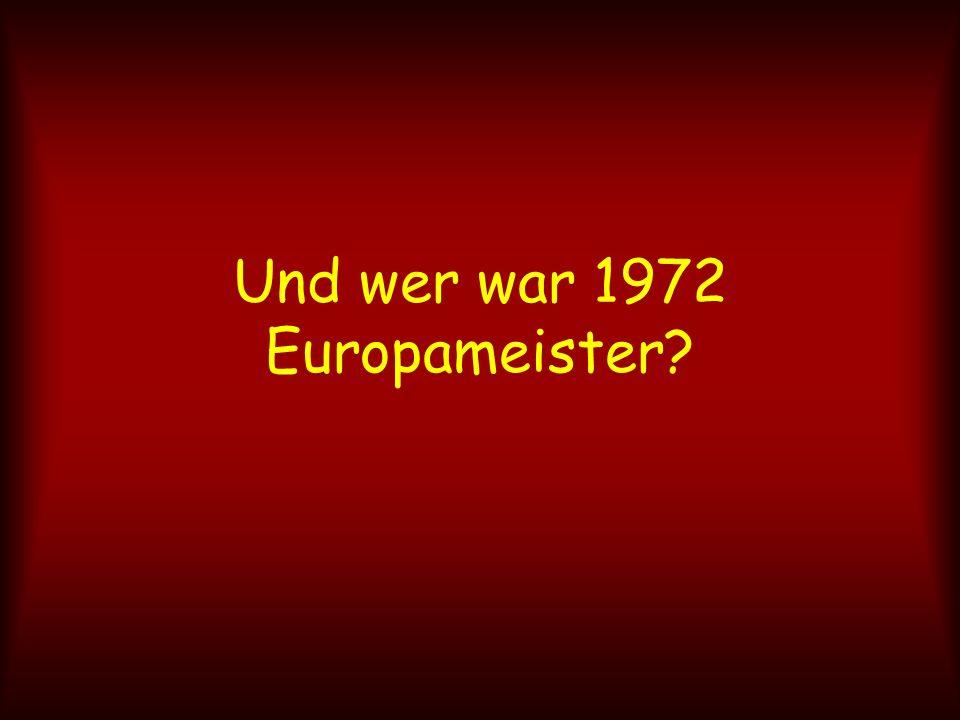 Und wer war 1972 Europameister?