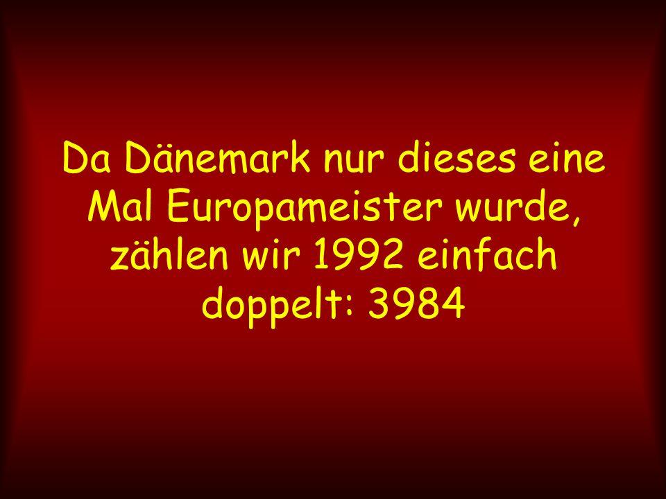 Da Dänemark nur dieses eine Mal Europameister wurde, zählen wir 1992 einfach doppelt: 3984