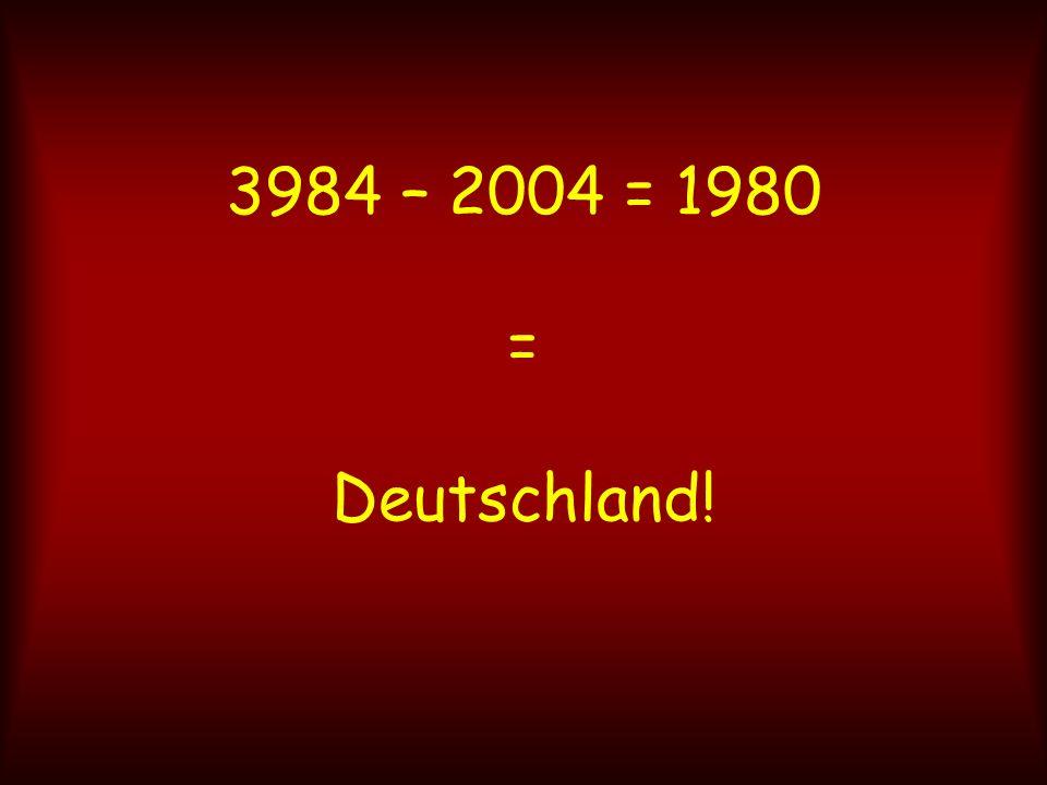 3984 – 2004 = 1980 = Deutschland!