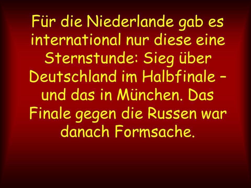 Für die Niederlande gab es international nur diese eine Sternstunde: Sieg über Deutschland im Halbfinale – und das in München. Das Finale gegen die Ru
