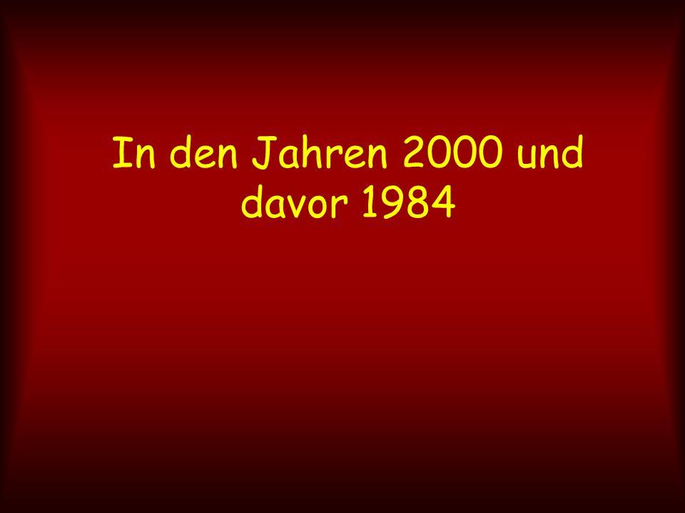 In den Jahren 2000 und davor 1984