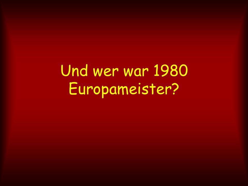 Und wer war 1980 Europameister?