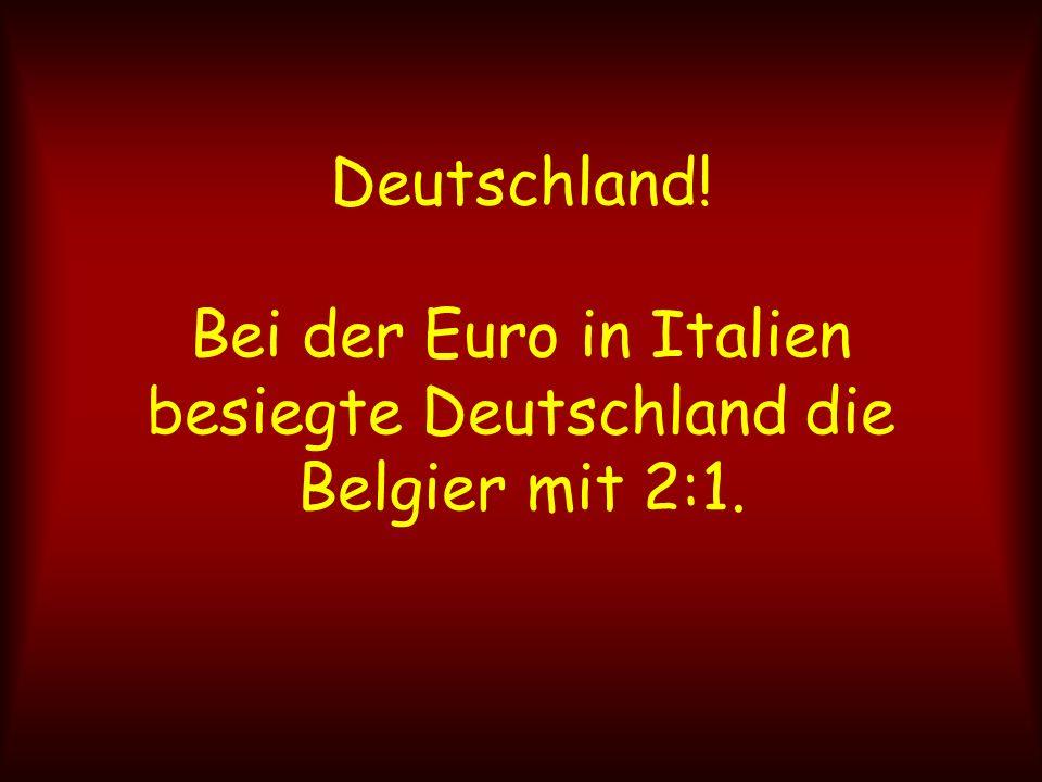 Deutschland! Bei der Euro in Italien besiegte Deutschland die Belgier mit 2:1.