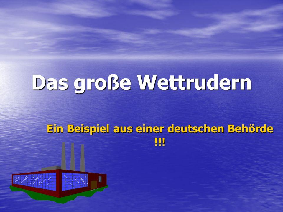 Das große Wettrudern Ein Beispiel aus einer deutschen Behörde !!!