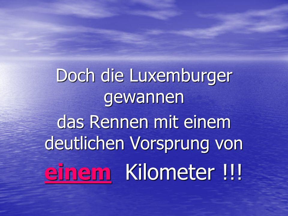 Doch die Luxemburger gewannen das Rennen mit einem deutlichen Vorsprung von einem Kilometer !!!