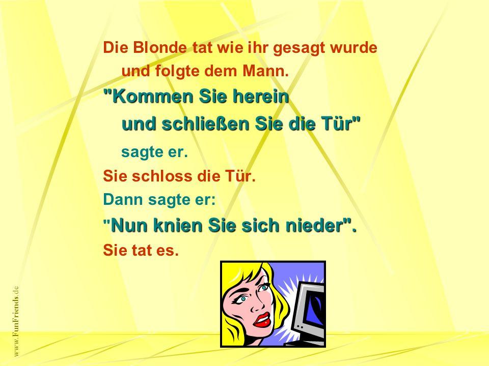 www.FunFriends.de Der Mann zog eine Augenbraue hoch (wie wir es erwartet haben) Alles Ja, Ja, alles ! Ja, Ja, alles ! versprach die Blondine.