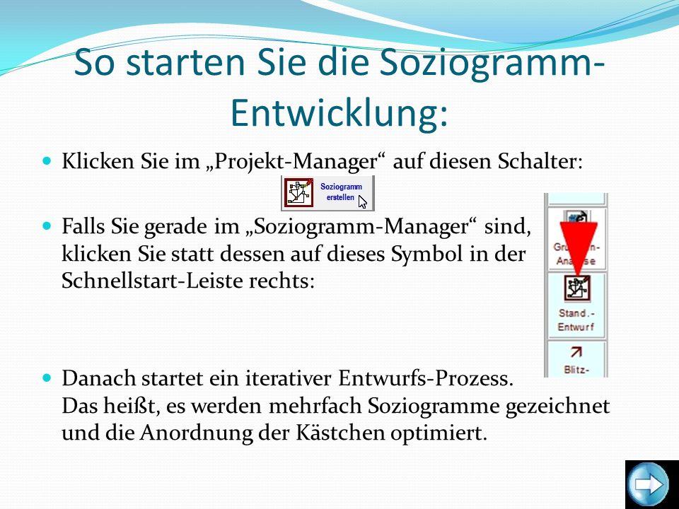 So starten Sie die Soziogramm- Entwicklung: Klicken Sie im Projekt-Manager auf diesen Schalter: Falls Sie gerade im Soziogramm-Manager sind, klicken S