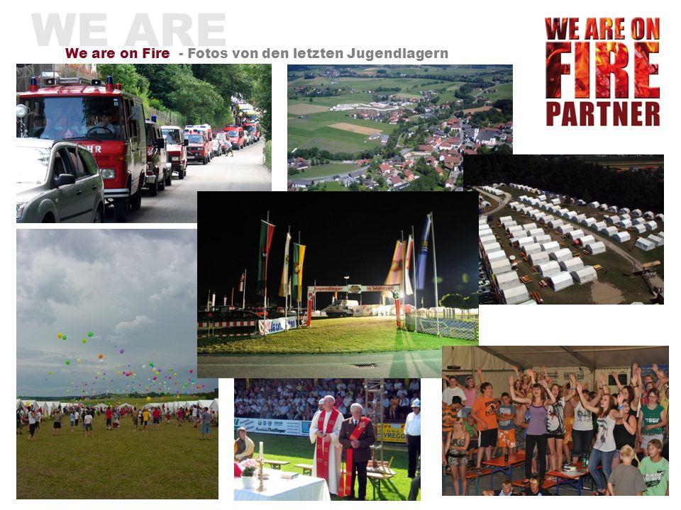 WE ARE ON FIRE We are on Fire - das Jugendlager - Spannende Lagerolympiade: Rückwärts Zielspritzen, Bauern- hockey, Hufeisen- & Stockwerfen, Luftballon-Dart, Stelzengehen,...